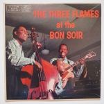 THE THREE FLAMES - At The Bon Soir